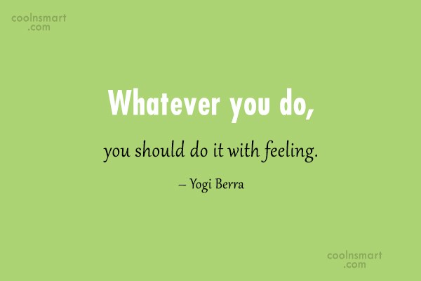 Feelings Quote: Whatever you do, you should do it...