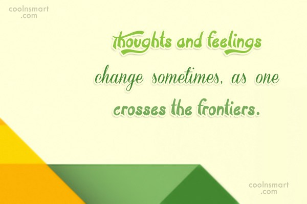 Feelings Quote: Thoughts and feelings change sometimes, as one...