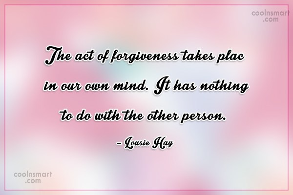 Forgiveness Quote: The act of forgiveness takes place in...