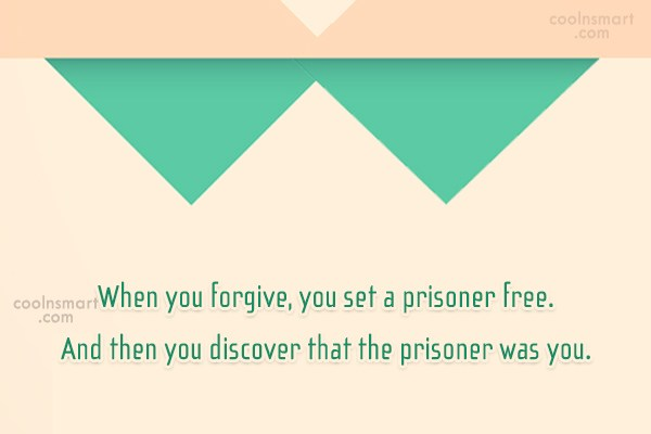 Forgiveness Quote: When you forgive, you set a prisoner...