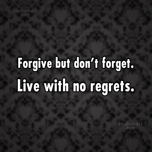 Forgiveness Quote: Forgive but don't forget. Live with no...