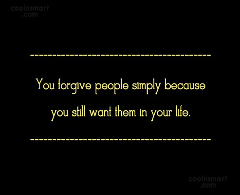 Forgiveness Quote: You forgive people simply because you still...