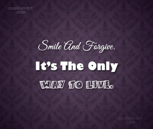 Forgiveness Quote: Smile And Forgive. It's The Only Way...