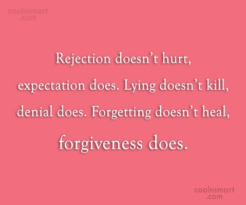 Expectation Quote: Rejection doesn't hurt, expectation does. Lying doesn't...