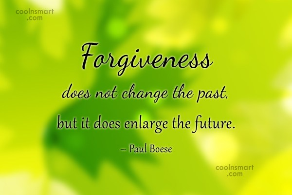 Forgiveness Quote: Forgiveness does not change the past, but...