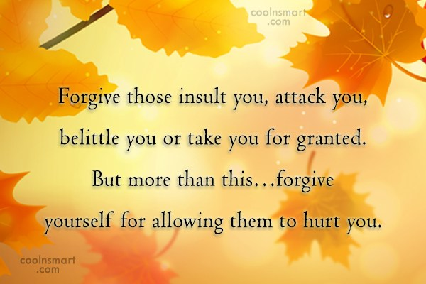 Forgiveness Quote: Forgive those insult you, attack you, belittle...