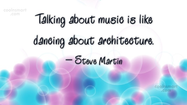 Music Quote: Talking about music is like dancing about...