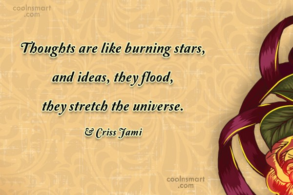 Quote: Thoughts are like burning stars, and ideas,...