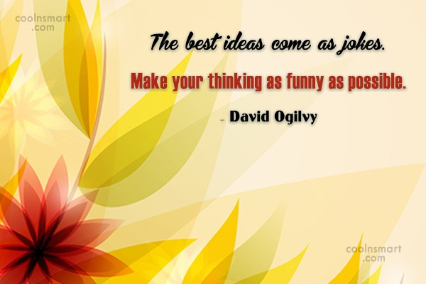 Ideas Quote: The best ideas come as jokes. Make...