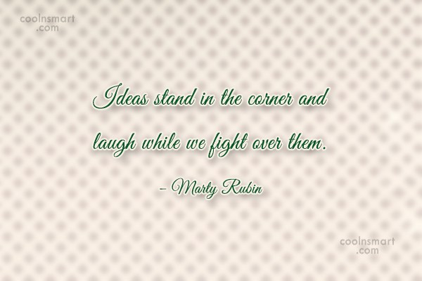 Ideas Quote: Ideas stand in the corner and laugh...