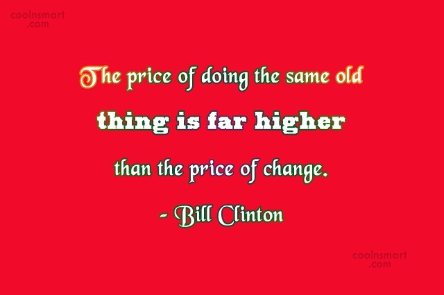 Quote: The price of doing the same old...