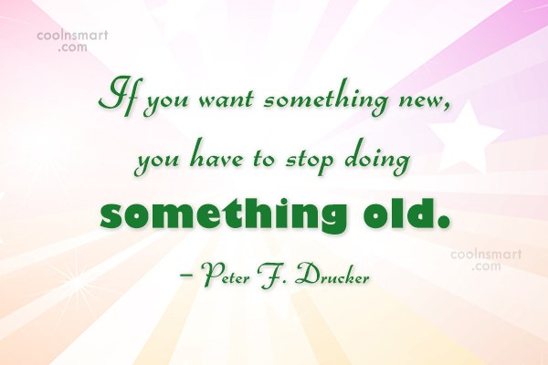 Ideas Quote: If you want something new, you have...