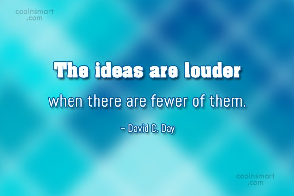 Ideas Quote: The ideas are louder when there are...