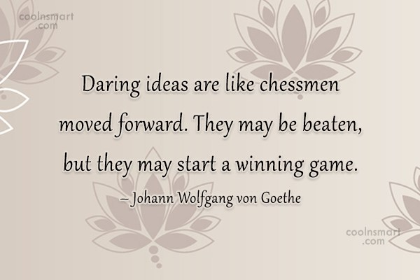 Ideas Quote: Daring ideas are like chessmen moved forward....