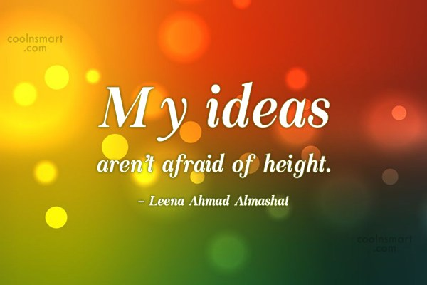 Quote: My ideas aren't afraid of height. –...