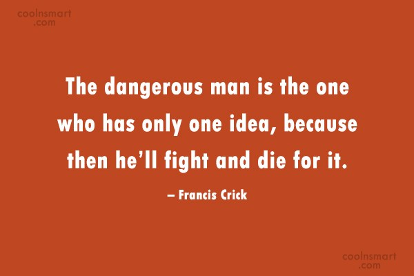 Ideas Quote: The dangerous man is the one who...