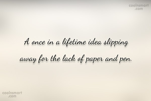 Ideas Quote: A once in a lifetime idea slipping...
