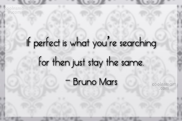 Quote: If perfect is what you're searching for...