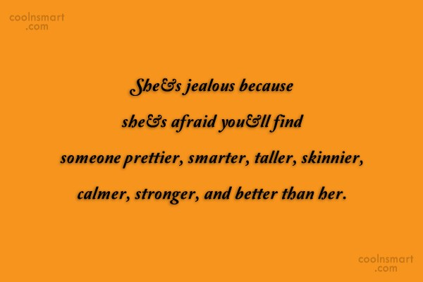 Insecurity Quote: She's jealous because she's afraid you'll find...