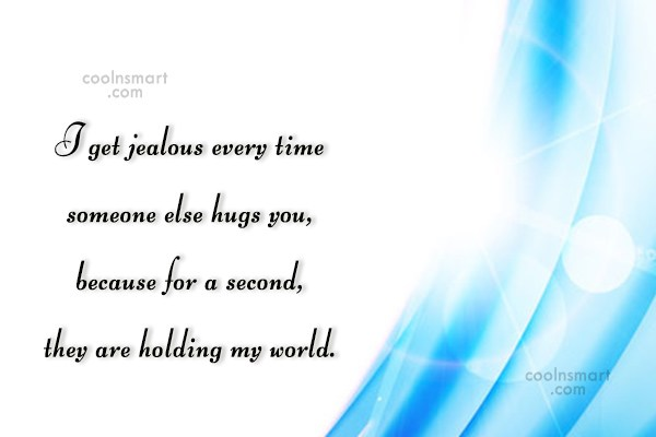 Insecurity Quote: I get jealous every time someone else...
