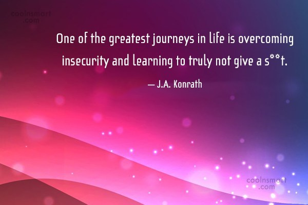 Insecurity Quote: One of the greatest journeys in life...