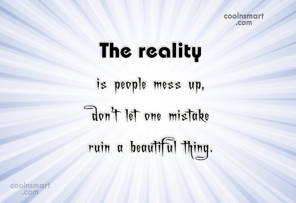 Insecurity Quote: The reality is people mess up, don't...