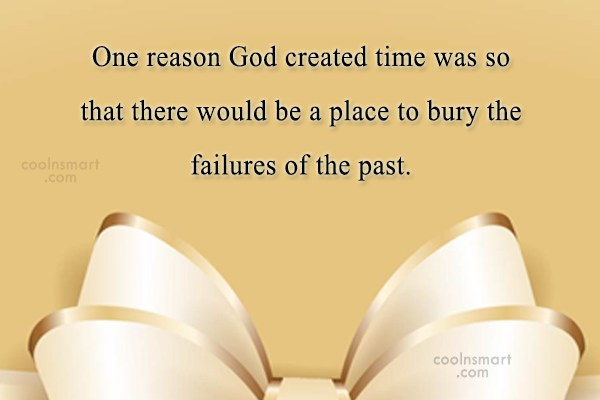 Time Quote: One reason God created time was so...