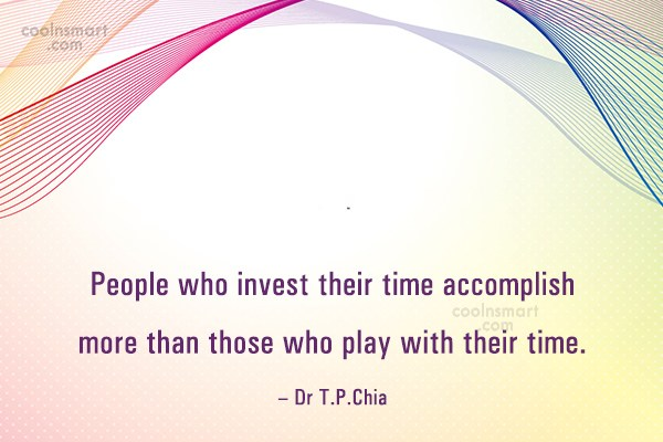 Time Quote: People who invest their time accomplish more...