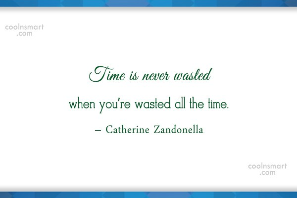 Time Quote: Time is never wasted when you're wasted...