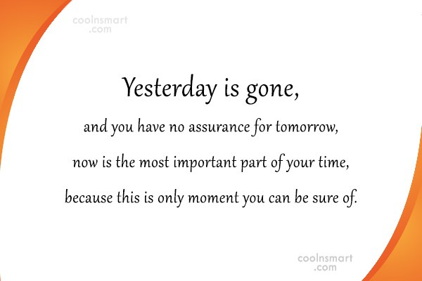 Quote: Yesterday is gone, and you have no...