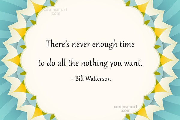 Quote: There's never enough time to do all...
