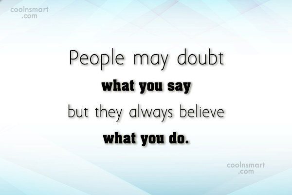 Action Quote: People may doubt what you say but...