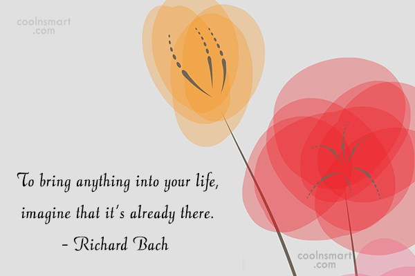 Quote: To bring anything into your life, imagine...