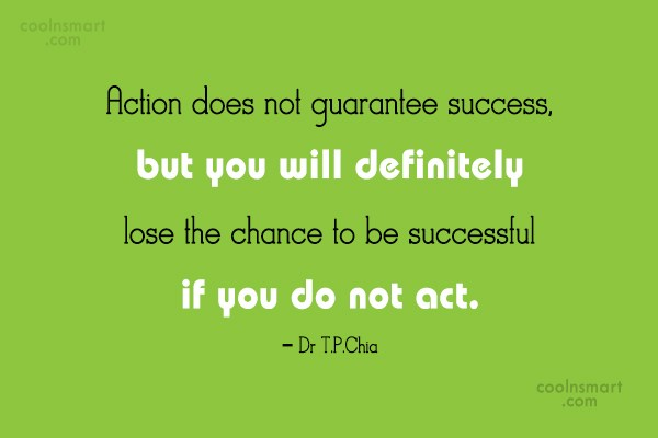 Action Quote: Action does not guarantee success, but you...