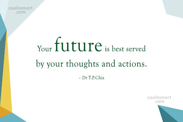 Future Quote: Your future is best served by your...