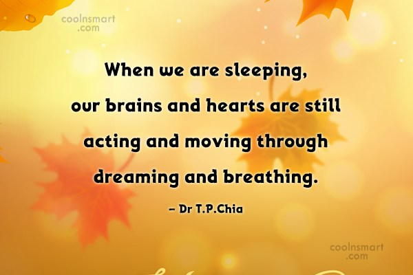 Action Quote: When we are sleeping, our brains and...