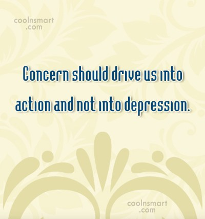 Action Quote: Concern should drive us into action and...