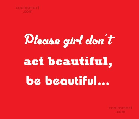 Beauty Quote: Please girl don't act beautiful, be beautiful…