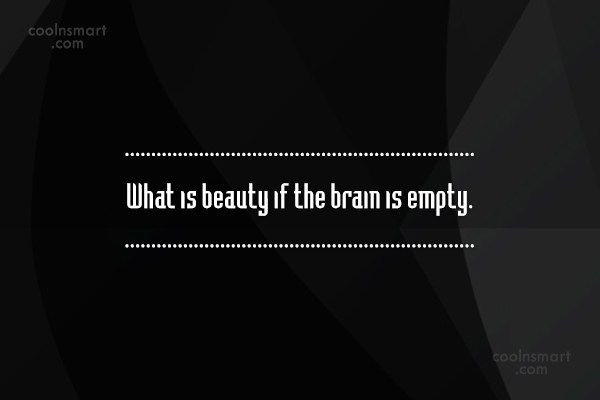 Beauty Quote: What is beauty if the brain is...