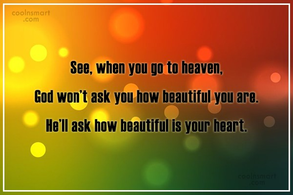 Beauty Quote: See, when you go to heaven, God...