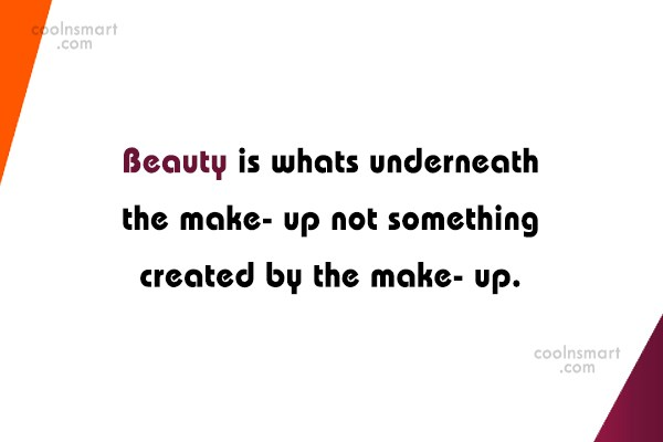 Beauty Quote: Beauty is whats underneath the make- up...
