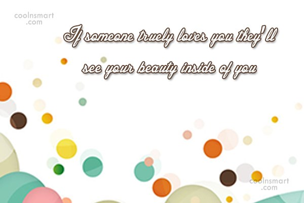 Beauty Quote: If someone truely loves you they'll see...