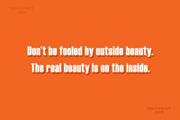 Beauty Quote: Don't be fooled by outside beauty. The...