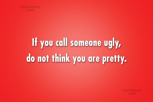 Beauty Quote: If you call someone ugly, do not...