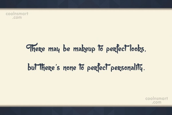 Beauty Quote: There may be makeup to perfect looks,...