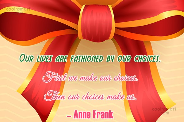 Choice Quote: Our lives are fashioned by our choices....