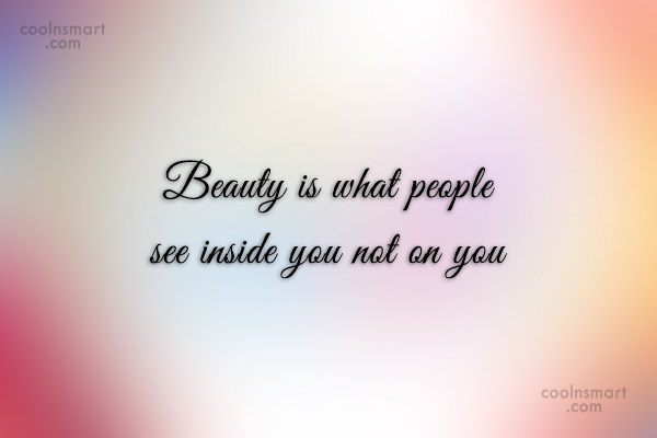Beauty Quote: Beauty is what people see inside you...