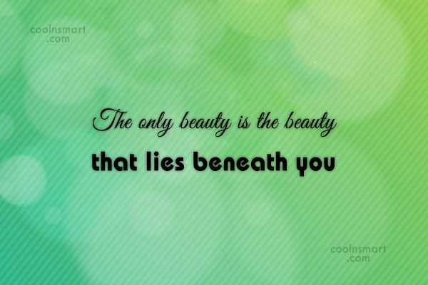 Beauty Quote: The only beauty is the beauty that...