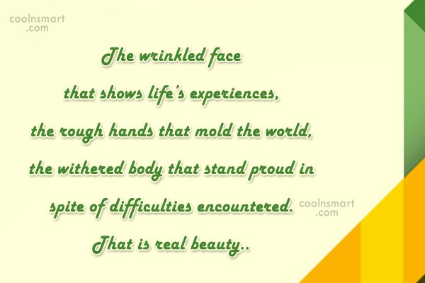 Beauty Quote: The wrinkled face that shows life's experiences,...