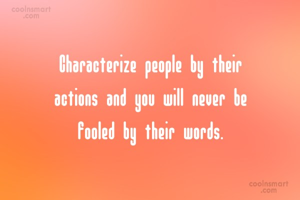 Character Quote: Characterize people by their actions and you...